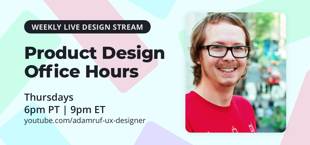 Adam Ruf offers live Product Design Office Hours Thursdays at 6pm Pacific on YouTube