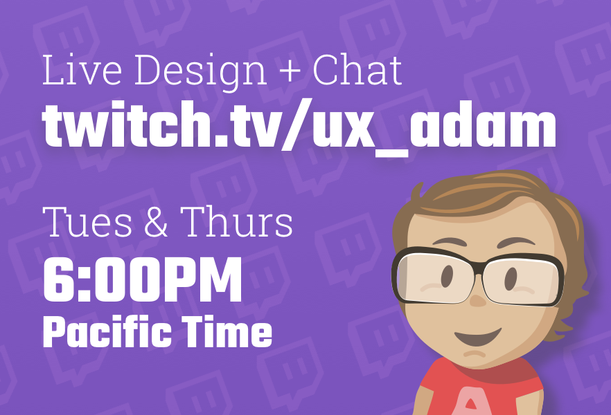 Join Adam for live design chat, projects, portfolio reviews and more at twitch.tv/ux_adam